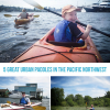 Thumbnail image for Five Great Urban Paddle Day Trips in the Pacific Northwest