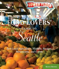 Food Lovers' Guide to Seattle book by Keren Brown